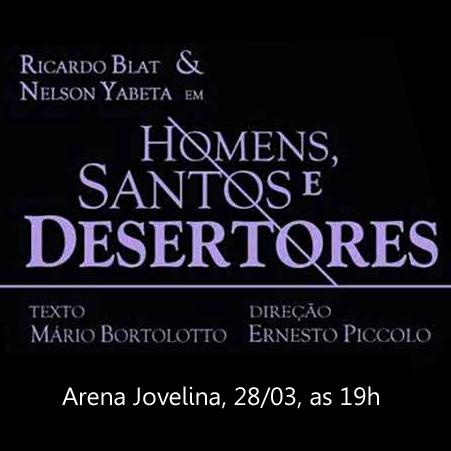 [28.03.15] <br>Homens, Santos e Desertores, em cartaz em: Arena Jovelina P�rola Negra