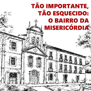 Abre dia 8 de outubro de 2015 a exposição T�o importante, t�o esquecido: o bairro da Miseric�rdia. Local: Museu Hist�rico Nacional (MHN)